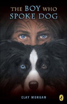 The Boy Who Spoke Dog - Clay Morgan<br/>