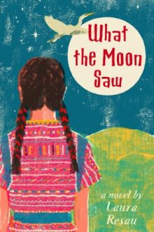 What the Moon Saw - Laura Resau<br/>