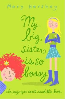 My Big Sister Is So Bossy She Says You Can't Read This Book - Mary Hershey<br/>