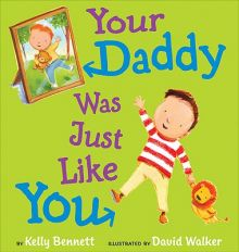 Your Daddy Was Just Like You - Kelly Bennett