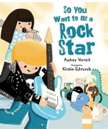 So You Want To Be a Rock Star - Audrey  Vernick<br/>