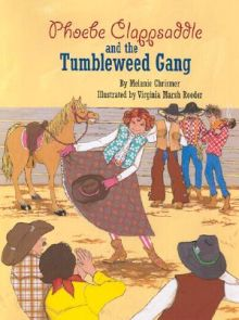Phoebe Clappsaddle and the Tumbleweed Gang - Melanie Chrismer<br/>