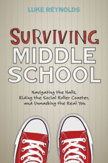Surviving Middle School: Navigating the Halls, Riding the Social Roller Coaster, and Unmasking the Real You - Luke Reynolds<br/>