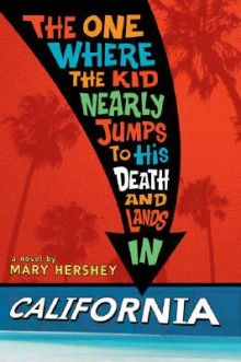 The One Where the Kid Nearly Jumps to His Death and Lands in California - Mary Hershey<br/>