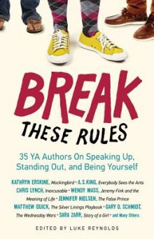 Break These Rules: 35 YA Authors on Speaking Up, Standing Out, and Being Yourself - Luke Reynolds<br/>