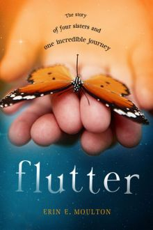 Flutter: The Story of Four Sisters and One Incredible Journey - Erin E. Moulton<br/>