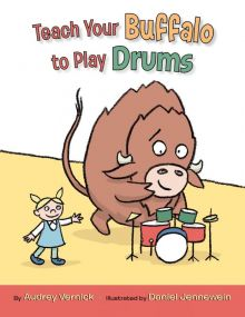 Teach Your Buffalo To Play Drums - Audrey  Vernick<br/>