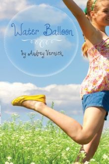 Water Balloon - Audrey  Vernick<br/>
