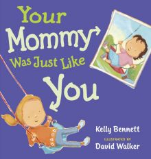 Your Mommy Was Just Like You - Kelly Bennett