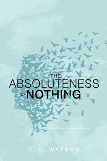 The Absoluteness of Nothing - C. G. Watson<br/>