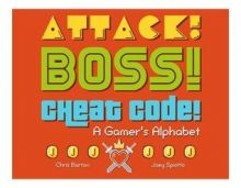 Attack! Boss! Cheat Code!: A Gamer's Alphabet - Chris Barton<br/>