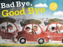 Bad Bye, Good Bye - Deborah Underwood<br/>