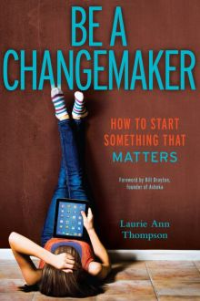 Be a Changemaker: How to Start Something That Matters - Laurie Thompson<br/>