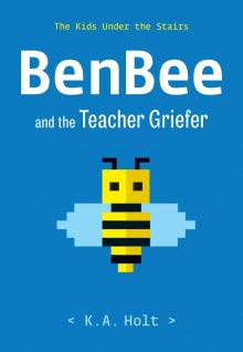 Benbee and the Teacher Griefer - K.A.  Holt<br/>
