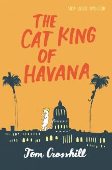 The Cat King of Havana - Tom  Crosshill<br/>