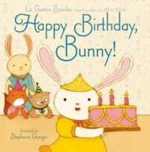 Happy Birthday, Bunny! - Liz Garton Scanlon<br/>