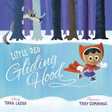 Little Red Gliding Hood - Tara Lazar<br/>