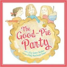 The Good Pie Party - Liz Garton Scanlon<br/>