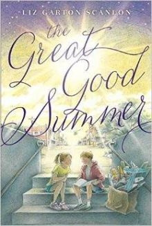The Great Good Summer - Liz Garton Scanlon<br/>