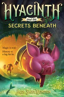 Hyacinth and the Secrets Beneath - Jacob Sager Weinstein<br/>