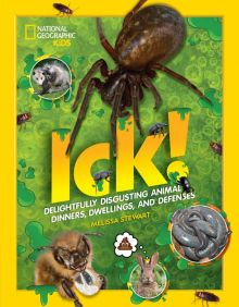 ICK!: Delightfully Disgusting Animal Dinners, Dwellings, and Defenses - Melissa  Stewart<br/>
