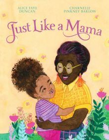 Just Like a Mama - Alice Faye Duncan<br/>