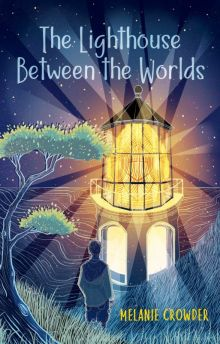 The Lighthouse Between the Worlds - Melanie Crowder<br/>