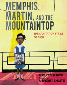 Memphis, Martin, and the Mountaintop - Alice Faye Duncan<br/>