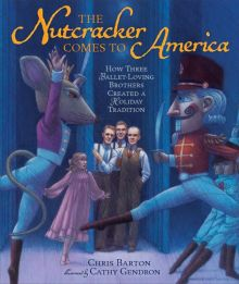 The Nutcracker Comes to America: How Three Ballet-Loving Brothers Created a Holiday Tradition - Chris Barton<br/>
