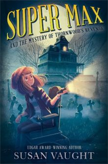 Super Max and the Mystery of Thornwood's Revenge - Susan (S R) Vaught<br/>