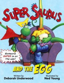 Super Saurus and the Egg - Deborah Underwood<br/>