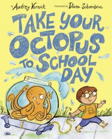 Take Your Octopus to School Day - Audrey  Vernick<br/>