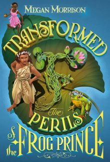 Transformed: The Perils of the Frog Prince - Megan  Morrison<br/>