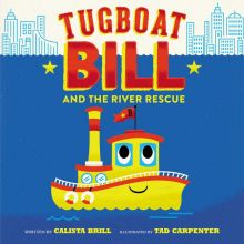 Tugboat Bill and the River Rescue - Calista Brill<br/>